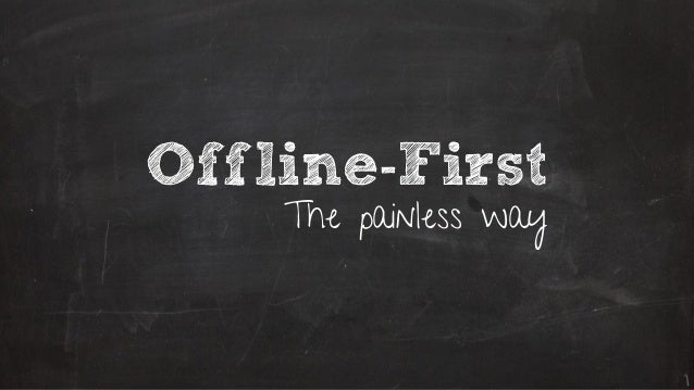 Offline-First The painless way