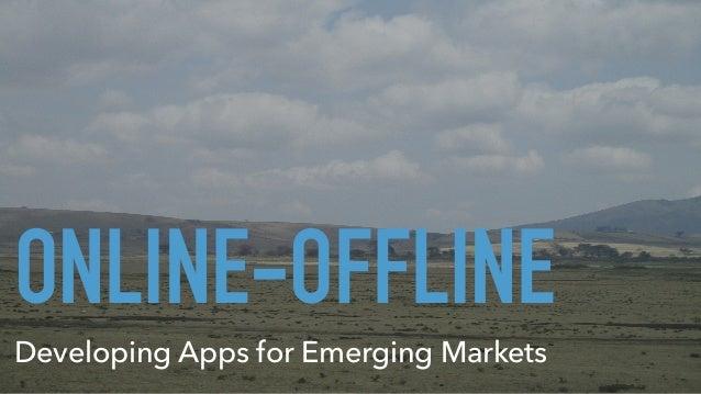 ONLINE-OFFLINE Developing Apps for Emerging Markets