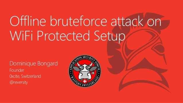 Offline bruteforce attack on WiFi Protected Setup  Dominique Bongard  Founder  0xcite, Switzerland  @reversity