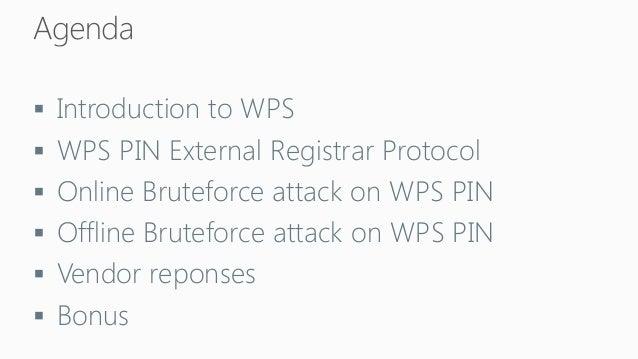 IntroductiontoWPS  WPS PIN ExternalRegistrarProtocol  Online Bruteforceattackon WPS PIN  Offline Bruteforceattackon WP...