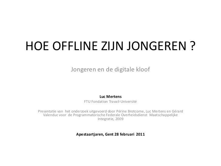 HOE OFFLINE ZIJN JONGEREN ?<br />Jongeren en de digitale kloof<br />Luc Mertens<br />FTU FondationTravail-Université<br />...