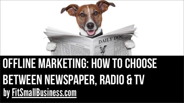 OFFLINE MARKETING: HOW TO CHOOSE BETWEEN NEWSPAPER, RADIO & TV by FitSmallBusiness.com