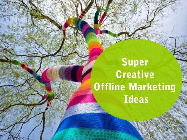 Super  Creative  Offline Marketing  Ideas