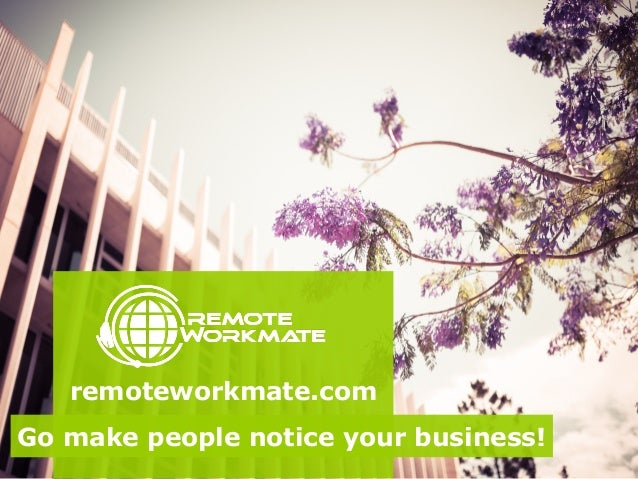 remoteworkmate.com  Go make people notice your business!