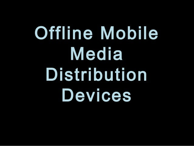 Offline Mobile  Media  Distribution  Devices