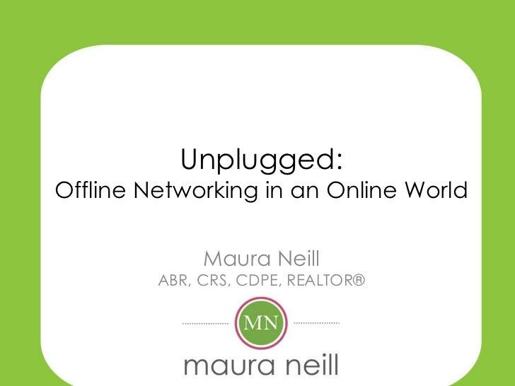 Unplugged:Offline Networking in an Online World              Maura Neill         ABR, CRS, CDPE, REALTOR®