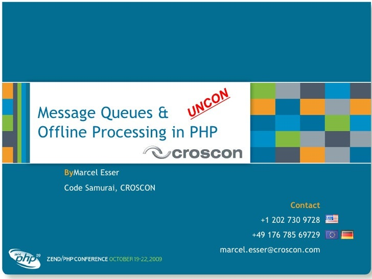 UNCON<br />Message Queues &Offline Processing in PHP<br />ByMarcel Esser<br />Code Samurai, CROSCON<br />Contact<br />+1 2...