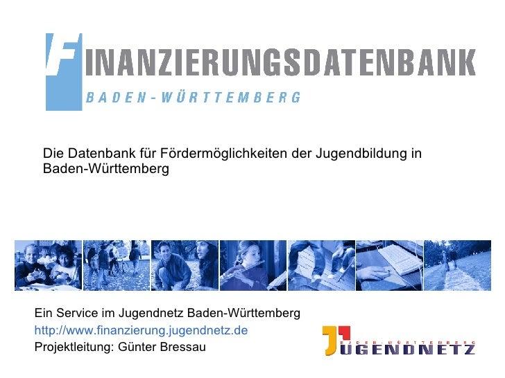 Die Datenbank für Fördermöglichkeiten der Jugendbildung in Baden-Württemberg Ein Service im Jugendnetz Baden-Württemberg h...
