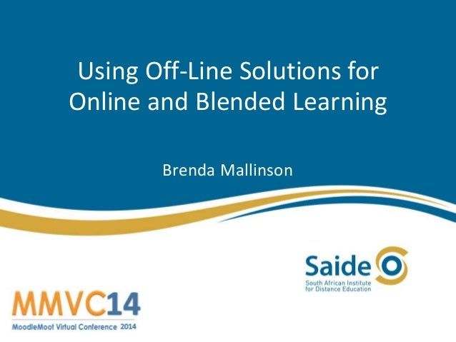 Using Off-Line Solutions for Online and Blended Learning Brenda Mallinson