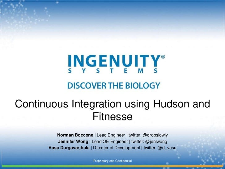Proprietary and Confidential<br />Continuous Integration using Hudson and Fitnesse<br />Norman Boccone | Lead Engineer | t...