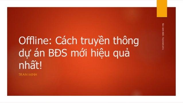 Offline: Cách truyền thông dự án BĐS mới hiệu quả nhất! TRAN MINH TrầnMinhBĐS-Tranminh.info