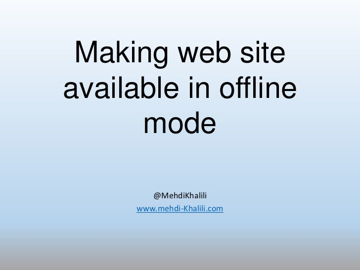 Making web siteavailable in offline      mode         @MehdiKhalili      www.mehdi-Khalili.com