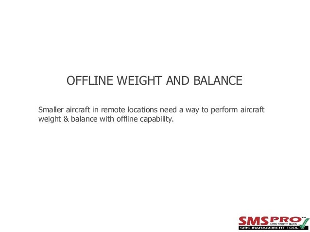 aviation weight and balance Weight and balance is an important aspect to the safety of flight an overweight aircraft, or one whose center of gravity is outside the allowable limits, is inefficient and dangerous to fly.