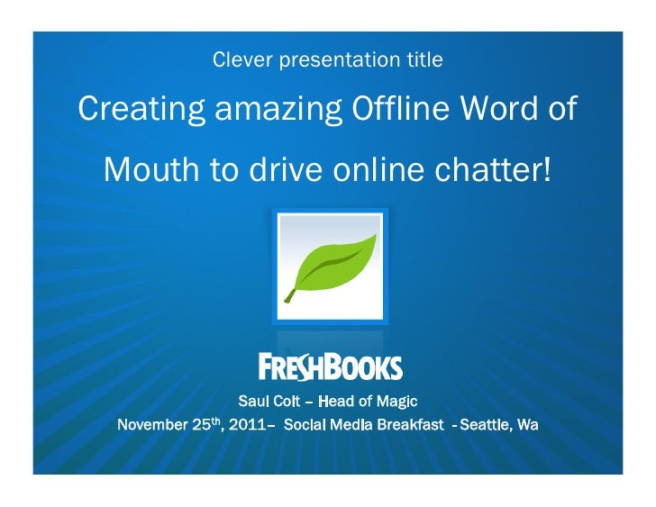 Clever presentation titleCreating amazing Offline Word of Mouth to drive online chatter!                  Saul Colt – Head...