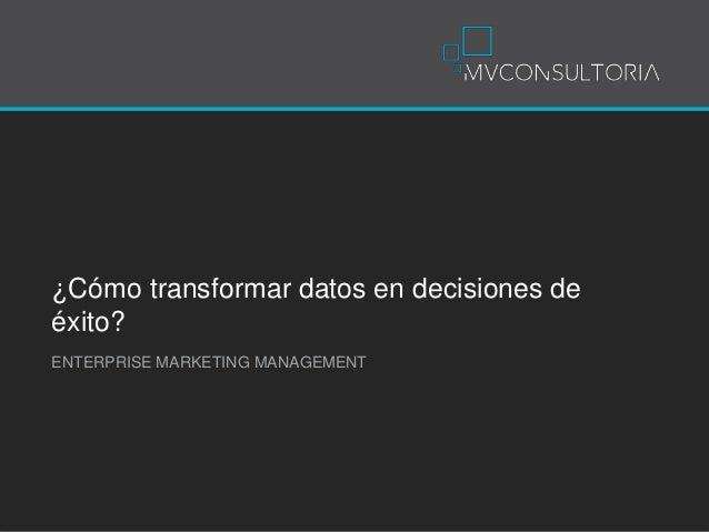 ¿Cómo transformar datos en decisiones de éxito? ENTERPRISE MARKETING MANAGEMENT