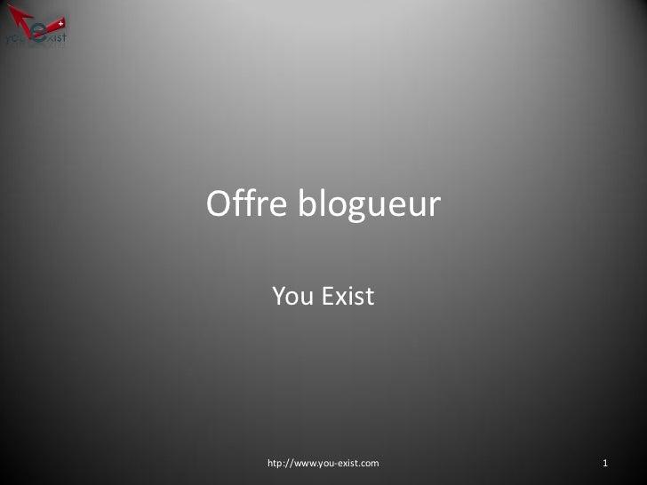 Offre blogueur     You Exist        htp://www.you-exist.com   1