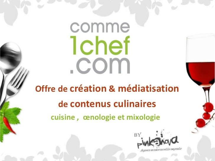 Offre de création & médiatisation<br />de contenus culinaires<br />cuisine,  œnologie et mixologie<br />by<br />
