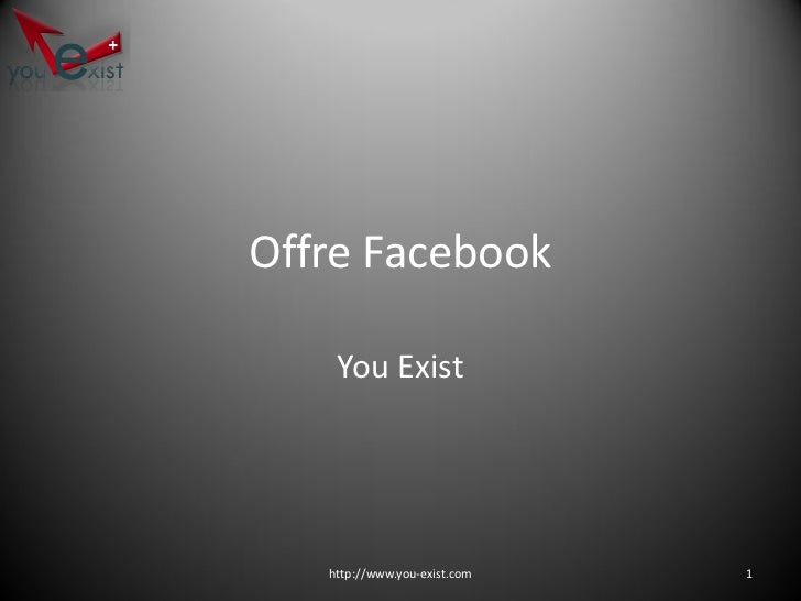 Offre Facebook      You Exist        http://www.you-exist.com   1