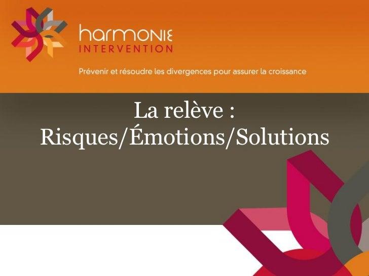 La relève :Risques/Émotions/Solutions