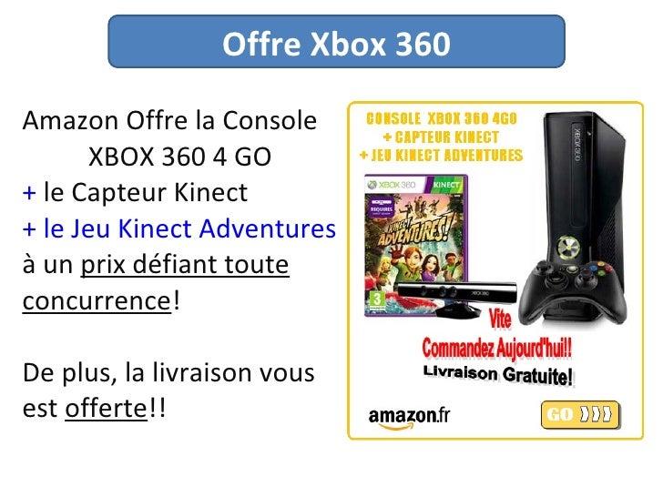 Amazon Offre la Console  XBOX 360 4 GO  +  le Capteur Kinect   + le Jeu Kinect Adventures   à un  prix défiant toute concu...