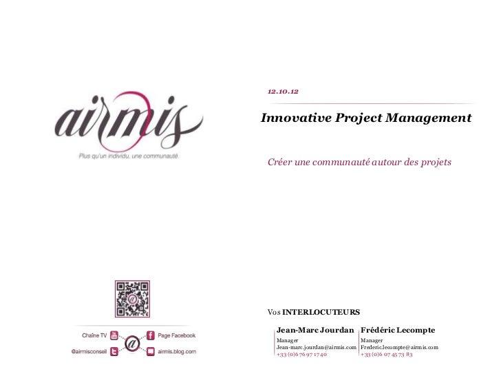 12.10.12Innovative Project ManagementCréer une communauté autour des projetsVos INTERLOCUTEURS  Jean-Marc Jourdan Frédéric...