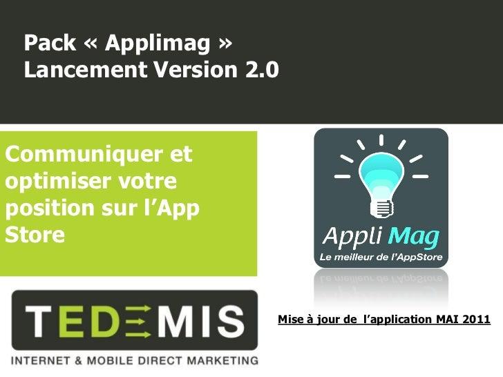 Pack « Applimag » Lancement Version 2.0Communiquer etoptimiser votreposition sur l'AppStore                     Mise à jou...