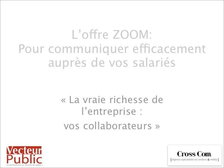 L'offre ZOOM:Pour communiquer efficacement     auprès de vos salariés      «La vraie richesse de           l'entreprise :...