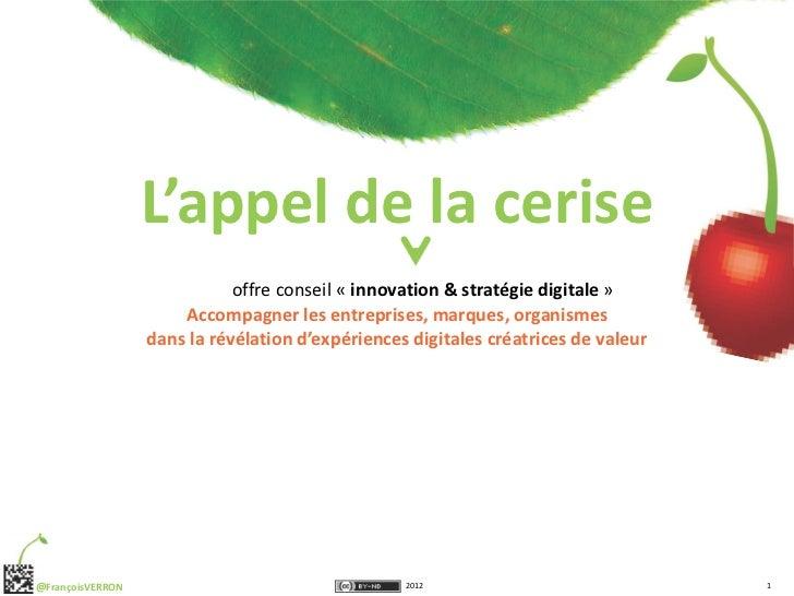 L'appel de la cerise                             offre conseil « innovation & stratégie digitale »                      Ac...