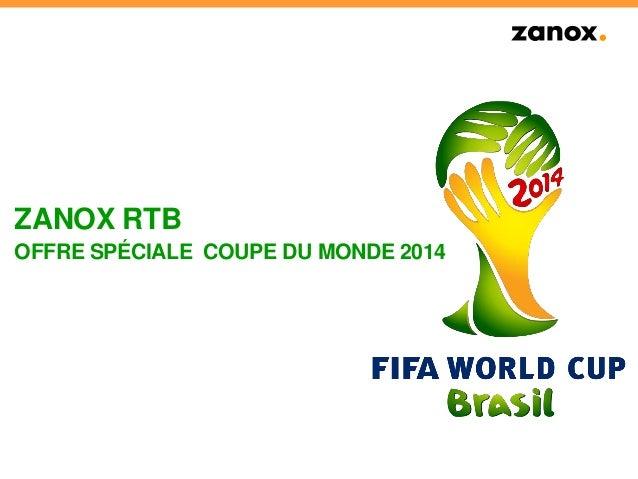 ZANOX RTB OFFRE SPÉCIALE COUPE DU MONDE 2014