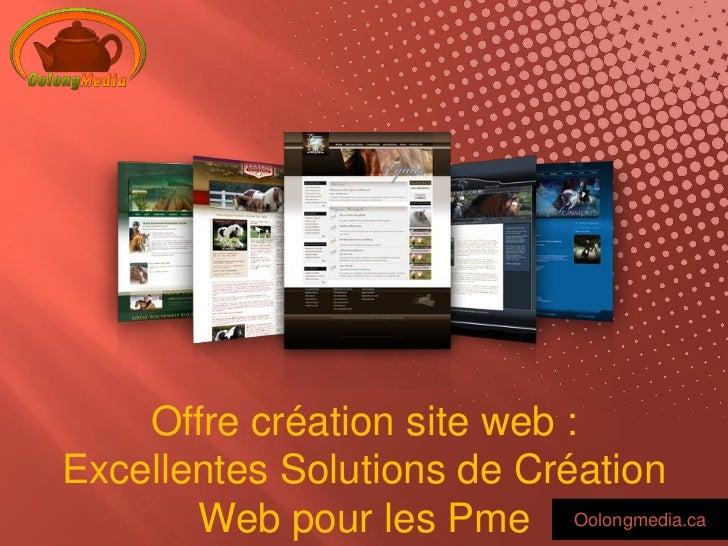 Offre création site web :Excellentes Solutions de Création       Web pour les Pme Oolongmedia.ca