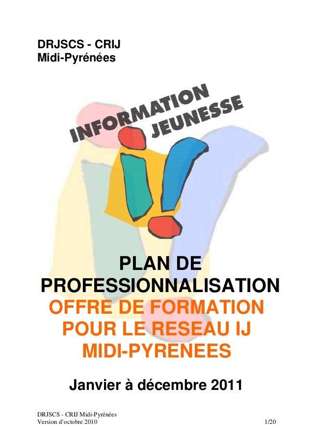 DRJSCS - CRIJ Midi-Pyrénées Version d'octobre 2010 1/20 DRJSCS - CRIJ Midi-Pyrénées PLAN DE PROFESSIONNALISATION OFFRE DE ...