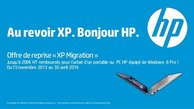 Au revoir XP. Bonjour HP. Offre de reprise « XP Migration »  Jusqu'à 200€ HT remboursés pour l'achat d'un portable ou PC H...
