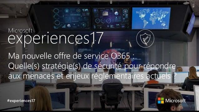 Ma nouvelle offre de service O365 : Quelle(s) stratégie(s) de sécurité pour répondre aux menaces et enjeux réglementaires ...