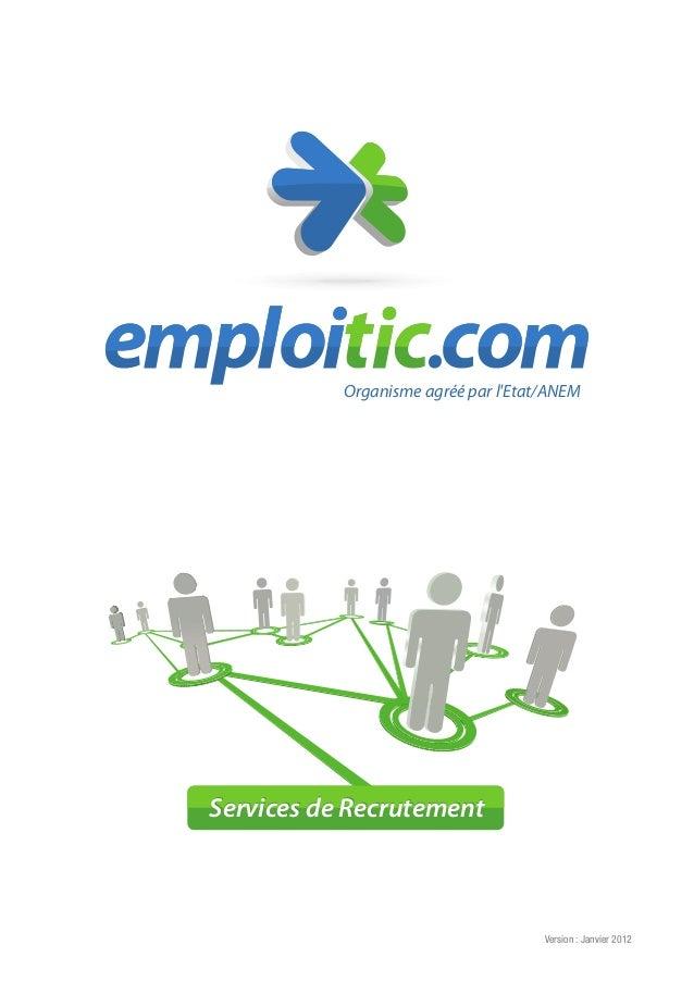 Version : Janvier 2012 Organisme agréé par l'Etat/ANEM Services de RecrutementServices de Recrutement