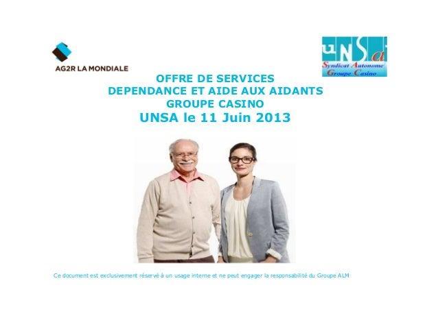 OFFRE DE SERVICES DEPENDANCE ET AIDE AUX AIDANTS GROUPE CASINO UNSA le 11 Juin 2013 Ce document est exclusivement réservé ...