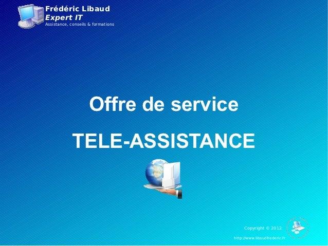 Frédéric LibaudExpert ITAssistance, conseils & formations                     Offre de service            TELE-ASSISTANCE ...