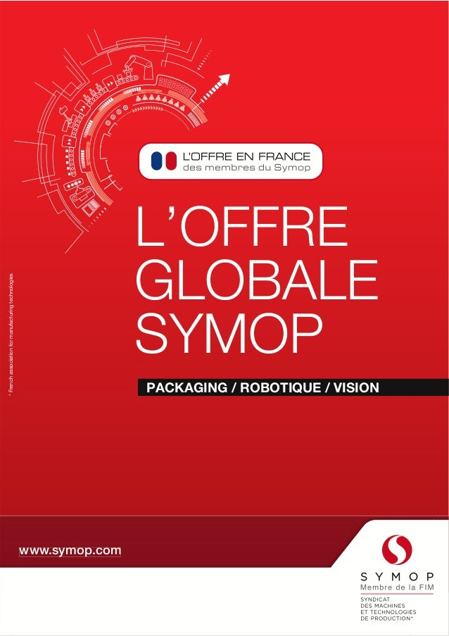 L'OFFRE  GLOBALE  SYMOP  PACKAGING / ROBOTIQUE / VISION  www.symop.com  * French association for manufacturing technologie...