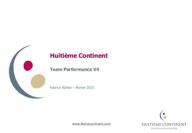 Huitième ContinentTeam Performance V4Fabrice Bühler – février 2013              www.8emecontinent.com