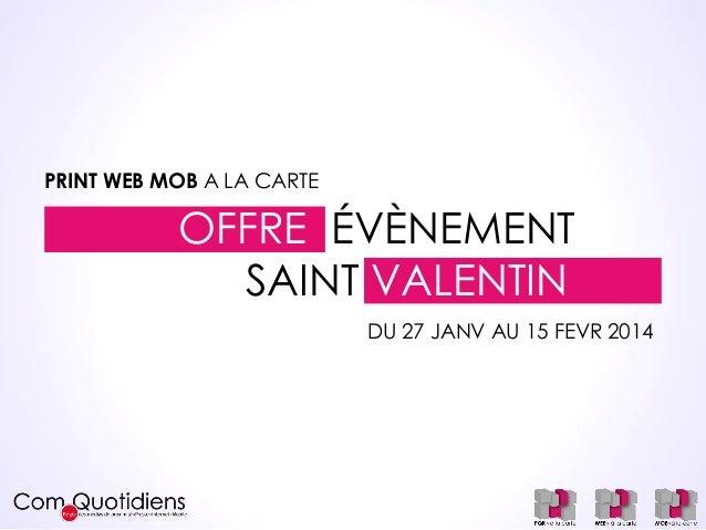 PRINT WEB MOB A LA CARTE  OFFRE ÉVÈNEMENT SAINT VALENTIN DU 27 JANV AU 15 FEVR 2014