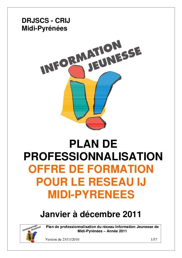 Plan de professionnalisation du réseau Information Jeunesse de Midi-Pyrénées – Année 2011 Version du 23/11/2010 1/37 DRJSC...