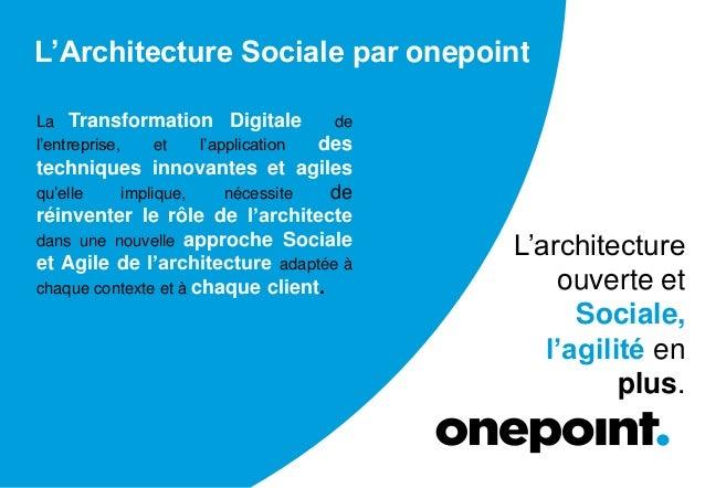 L'Architecture Sociale par onepoint La Transformation Digitale de l'entreprise, et l'application des techniques innovantes...