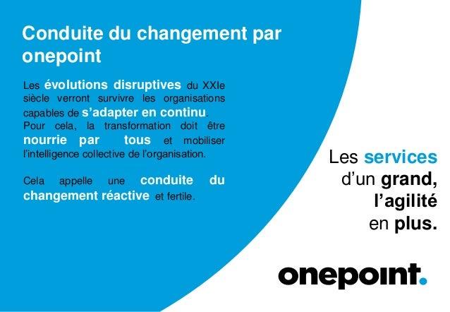 Conduite du changement par onepoint Les évolutions disruptives du XXIe siècle verront survivre les organisations capables ...