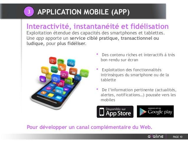 • Des contenu riches et interactifs à très bon rendu sur écran • Exploitation des fonctionnalités intrinsèques du smartpho...