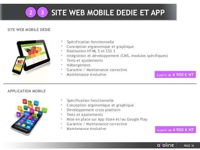 PAGE 16 SITE WEB MOBILE DÉDIÉ APPLICATION MOBILE • Spécification fonctionnelle • Conception ergonomique et graphique • Réa...