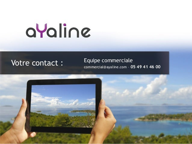 Equipe commerciale commercial@ayaline.com – 05 49 41 46 00 Votre contact :