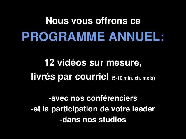 Nous vous offrons cePROGRAMME ANNUEL:12 vidéos sur mesure,livrés par courriel (5-10 min. ch. mois)-avec nos conférencier...