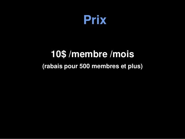 Prix10$ /membre /mois(rabais pour 500 membres et plus)
