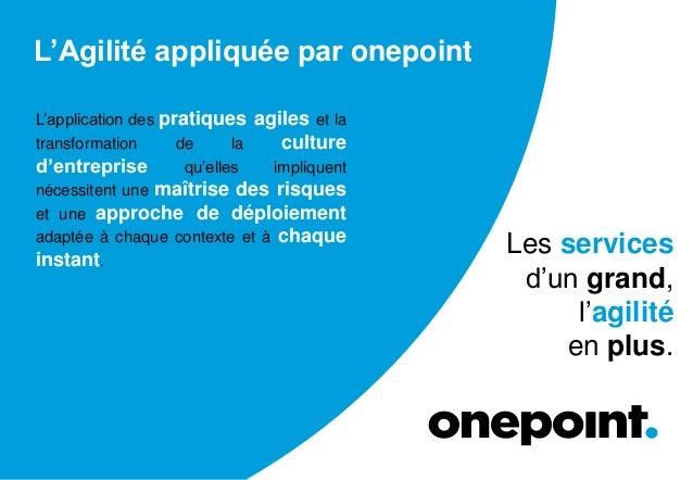 L'Agilité appliquée par onepoint L'application des pratiques agiles et la transformation de la culture d'entreprise qu'ell...