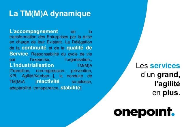 Les services d'un grand, l'agilité en plus. La TM(M)A dynamique L'accompagnement de la transformation des Entreprises par ...