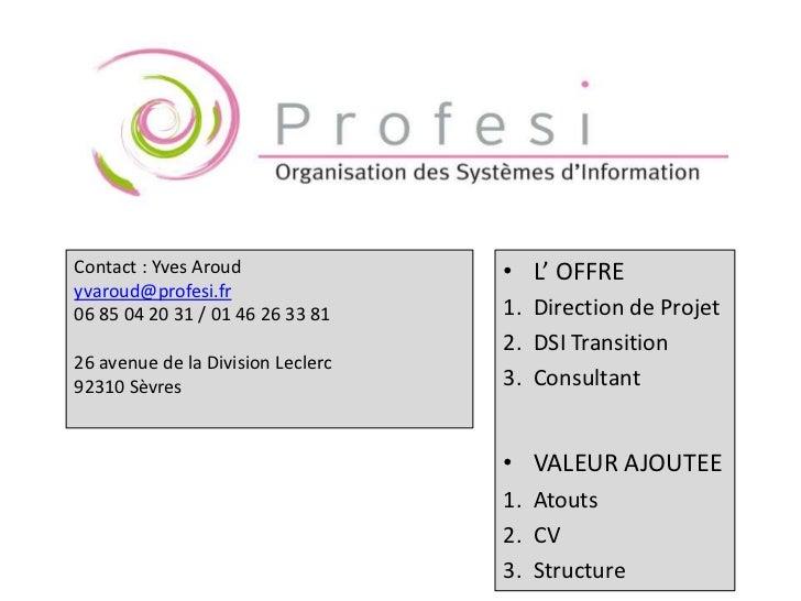Contact : Yves Aroud<br />yvaroud@profesi.fr<br />06 85 04 20 31 / 01 46 26 33 81<br />26 avenue de la Division Leclerc <b...